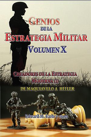 Genios de la Estrategia Militar X Creadores de la Estrategia Moderna Tomo I